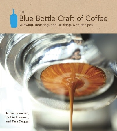 laughingsquid:  The Blue Bottle Craft of Coffee: Growing, Roasting, and Drinking, With Recipes, An Upcoming Book