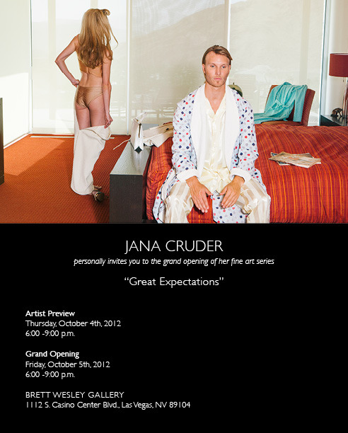 "JANA CRUDER personally invites you to the grand opening of her fine art series""Great Expectations""Artist PreviewThursday, October 4th, 20126:00 -9:00 p.m. Grand Opening Friday, October 5th, 20126:00 -9:00 p.m. BRETT WESLEY GALLERY1112 S. Casino Center Blvd., Las Vegas, NV 89104http://www.brettwesleygallery.com/"