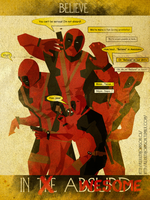 """Believe"" series: Keeping Heroes iconic but positive. Spotlight: Deadpool! Ah good ole Wade. Starting out as a 90s ripoff character (of Deathstroke) but eventually coming into his own. Oddly enough when he started out he used to be a lot more serious and not as fun as he is now. So maybe THATS what they were going for in Wolverine:Origins…riiiight. Kerrith -The Artist with the Mouth My Tumblr