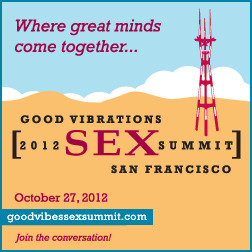 goodvibessexsummit.com Saturday, October 27th Good Vibrations Sex Summit Good Vibrations presents a dynamic conference on America's sexual state of the union featuring authors and educators from various perspectives. This forum will examine the relationship between sex and the media, health, pop culture and politics in a series of panel presentations plus keynote presentations by esteemed author and research scientist Debby Herbenick, Brian Alexander, and Marty Klein.  Journalists, academics, sexologists, authors and the public will converge for this first-ever conference in a lively and relevant day-long discussion followed by a hosted cocktail reception at the San Francisco Marriott Marquis in downtown San Francisco. When: Saturday, October 27th Time: 8:30am registration, 10am conference start Where: San Francisco Marriott Marquis in downtown San Francisco 55 Fourth Street, San Francisco, California 94103 Info Tickets: Early bird special - $69 before October 1st/ $99 thereafter Note: Sex Summit ticket includes screening for the Quickies erotic shorts on 10/26!