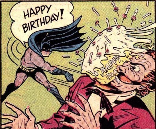 Happy Birthday from Batman megatrip: why thank you. This seems useful.