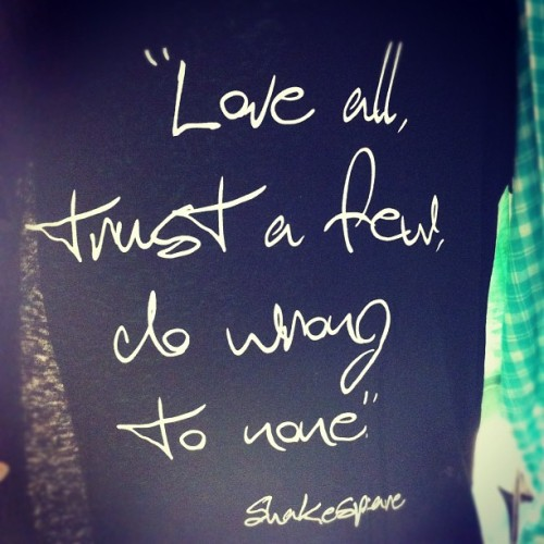 Love all, trust a few, do wrong to none - Shakesphere ✨ #instamood #instaphoto #instashot #instamoment #instagood #iphoto #iphone4 #instaphotography #iphotography #instatoronto #downtown #downtowntoronto #toronto #shopping #tshirt #truth #instago #lovelovelove #forever21 #quote #love #trust #shakesphere  (Taken with Instagram)