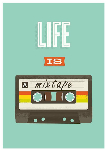 Life is a mixtape.