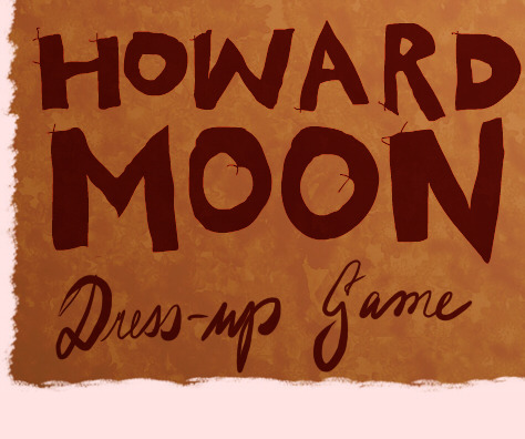 ooohyeahthatpleasesme:  Howard Moon Dress-up Game by ~oohyeahthatpleasesme