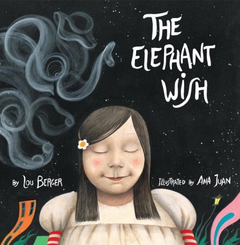 The Elephant Wish by Lou Berger, illustrated by Ana Juan.