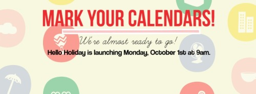 BREAK OUT YOUR DAYPLANNERS Y'ALL! Hello-Holiday.com is going live on Monday, October 1st at 9 am!  xo, Meg + Rah