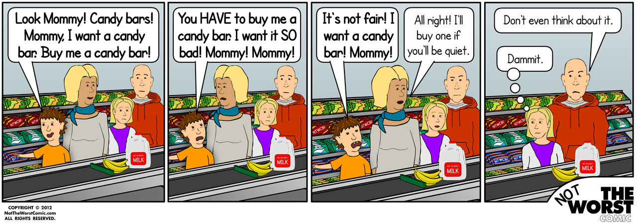 "Not The Worst Comic - #103  This comic is devoted to the mother/daughter tragedy that I recently sat next to at Jane's gymnastics practice. I ended up stuck in the observation lounge, watching this four-year old girl torment her mother (and everyone else in the room). As the 90-minute tantrum escalated, finishing with the daughter hitting her mother, I felt like yelling, ""Have a backbone, lady!"" Stop rewarding bad behavior and do some parenting, already!"