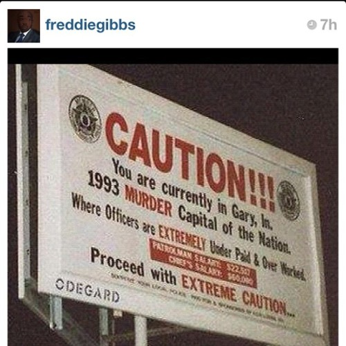 S/O to @freddiegibbs for this! This is home! #GI #gary #indiana  #tbt (Taken with Instagram)