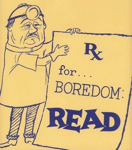 No need for boredom! Just pick up a great book and READ!