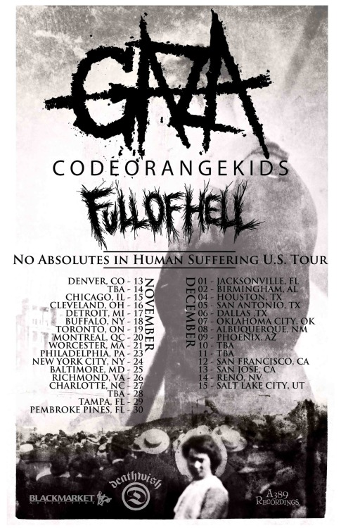 codeorangekids:  We are very excited to announce that we will be heading out on a full U.S tour this fall/winter with GAZAMUSIC and Full of Hell. dates before and after these with just us and Full of Hell will be announced soon with the TBAs filled in soon as well. See you out there. Nov 13  - Denver, CO @ AqualungNov 15 - Chicago, IL @ ViaductNov 16 - Cleveland, OH @ Now That's ClassNov 17 - Detroit, MI @ Magic StickNov 18 - Buffalo, NY @ Funeral HomeNov 19 - Toronto, ON @ Hard LuckNov 20 - Montreal, QC @ KatacombesNov 21 - Worcester, MA @ The PalladiumNov 23 - Philadelphia, PA @ Broad Street MinistryNov 24 - Brooklyn, NY @ The AcheronNov 25 - Baltimore, MD @ Charm City Art SpaceNov 26 - Richmond, VA @ KingdomNov 27 - Charlotte, NC @ The MilestoneNov 29 - Tampa, FL @ Transitions Art GalleryNov 30 - Pembroke Pines, FL @ The Talent FarmDec 1 - Jacksonville, FL @ Phoenix TaproomDec 2 - Birmingham, AL @ The ForgeDec 4 - Houston, TX @ Walter'sDec 5 - San Antonio, TX @ KorovaDec 6 - Dallas, TX @ Tapatio StudiosDec 7 - Oklahoma City, OK @ ConservatoryDec 8 - Albuquerque, NM @ GasworksDec 9 - Phoenix, AZ @ The UndergroundDec 12 - San Francisco, CA @ Sub-Mission Art SpaceDec 13 - San Jose, CA @ The Beat ShopDec 14 - Reno, NV @ Fort Ryland 2000
