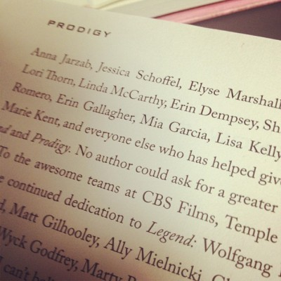 annajarzab:  Me too! Being in author acknowledgements never fails to make me feel all warm and fuzzy about my job. thatsnotwhatiheard:  Awe! @Marie_Lu thanked me in the Acknowledgements of PRODIGY! I'm honored! (Taken with Instagram)   Oh my goodness! What a surprise and honor. I guess I can forgive Marie Lu for making me cry when I read Prodigy. It's SO GOOD. In other news: I have the best job in the world.