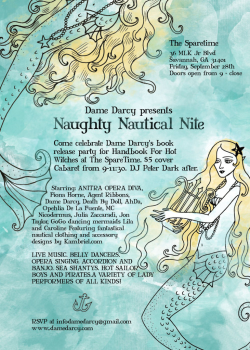 Tomorrow ~ come see us in Savannah, GA at Dame Darcy's Naughty Nautical night! We'll also be in town the next day (Saturday, September 29) for the 10th anniversary of Savannah's Pagan Pride festival from 11 AM-9 PM in Emmet Park… Both of these should be wonderful events & I hope to see some of you there in the beautifully haunted, Spanish moss-draped city of Savannah :)