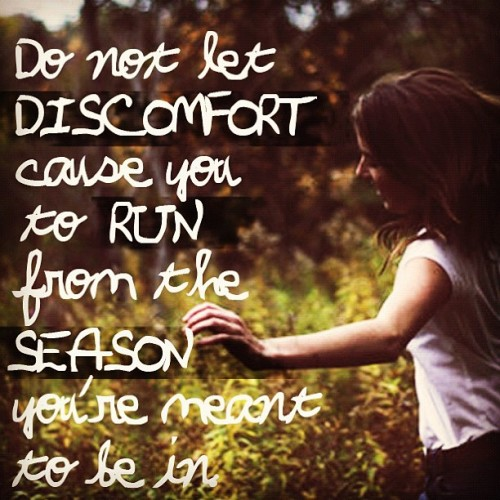 Don't let the discomfort cause you to #run from the #season you're meant to be in  (Taken with Instagram)