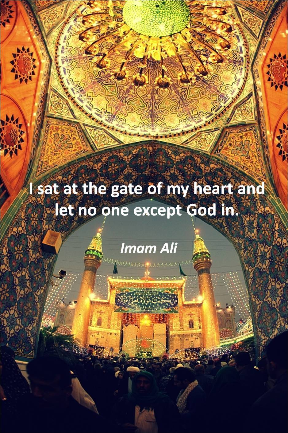 "khadimatalhussayn:   ""I sat at the gate of my heart and let no one except God in."" Imam Ali (a.s.)  Ya Ali Madad!"