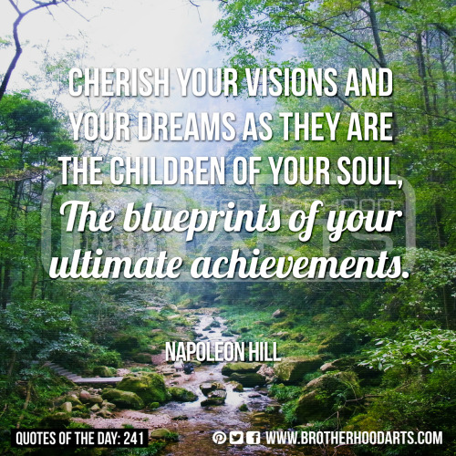 "[syahid] Quotes Of Day: 241: ""Cherish your visions and your dreams as they are the children of your soul, the blueprints of your ultimate achievements."" - Napoleon Hill"