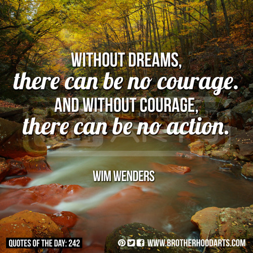 "[syahid] Quotes Of Day: 242: ""Without dreams, there can be no courage. And without courage, there can be no action."" - Wim Wenders"