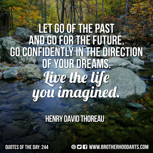 "[syahid] Quotes Of Day: 244: ""Let go of the past and go for the future. Go confidently in the direction of your dreams. Live the life you imagined."" - Henry David Thoreau"