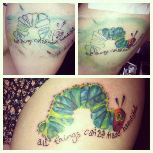 fuckyeahtattoos:  My Very Hungry Caterpillar, done by Lee at Inka Tattoos, Derby, UK. This has been something I've wanted for at least three years now, because it was a constant reminder of my childhood. It was pretty much the only book my dad ever read to me when I was younger. The 'all things can be made baeutiful' was something I thought a bit later on, and the reason that beautiful is spelt slightly wrong is because, along with the child theme anyway, everyone has made mistakes in the past, but no matter what, something good will come out of it.  I love him, he is my baby, and I cannot wait to get my next tattoo! xx