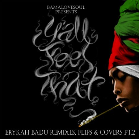 Free Download: BamaLoveSoul Presents Y'all Feel That?: Erykah Badu Remixes, Flips & Covers Pt2 JBmBeatz – Texas Tea (The Badu Medley) Beat Attic – Incense & Brandy School of Rock – Apple Tree Soldier (simon S Remix) Soldier (Gudina's I Can't Believe It's NOt BUtter Flip) Love of My Life (Jack Smith Remix) Bag Lady (Salah Ananse Transatlantic Soul Mix) Southern Girl (Opolopo remix) Southern Girl (Moonshine Remix) oriJanus – 21 Feet TallThe Light (Cornbread Remix) Real Thing (Marvel Remix) Warren Xclnce x Ohforeal! – Tmrrw x Ystrdy Robert Glasper – Afro Blue (AnuTheGIANT Remix) feat Erykah Badu Robert Glasper – Afro Blue (9th Wonder's Blue Light Basement Remix) feat Phonte Honey (Souled Remix) Cleva (Captain Planet Remix) I Want Moombah (J Boogie 12″ Edit) Sometimes (Manmademusic More ooft Edit) Drama (Manuel Riccardi Deep mix) Window Seat (Boddhi Satva Ancestral Soul Remix) In LOve With U (Steva's Basement Mix) Bump (Soul1LDN Classic Remix) Next Lifetime (Deluxepusher Dub) Tyrone (Ain't My Style) (The Main Ingredient Remix) Bjork vs Badu – Come to Me / Bag Lady Bare Beats + Stray Dog – Kiss Me On My Neck On & On (Sid Mercutio Cover) Jchu – No Love Click the image to stream and/or download BamaLoveSoul Presents Y'all Feel That?: Erykah Badu Remixes, Flips & Covers Pt2. If you missed Pt1, click here.