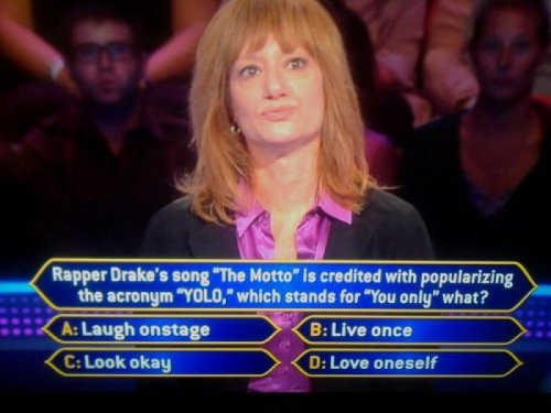 "collegehumor:  YOLO Makes an Appearance on Who Wants To Be A Millionaire ""You Only Look Okay""  and now yolo is mainstream, hipsters can say goodbye to this word"