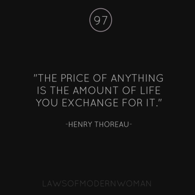 The price of anything is the amount of life you exchange for it- Henry Thoreau. Brilliant.