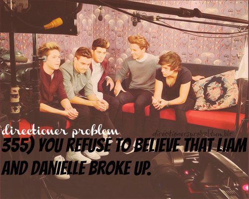 355) You refuse to believe that Liam and Danielle broke up. i dont think they actually broke up tbh follow my ed sheeran blog bye http://sheerizzle.tumblr.com