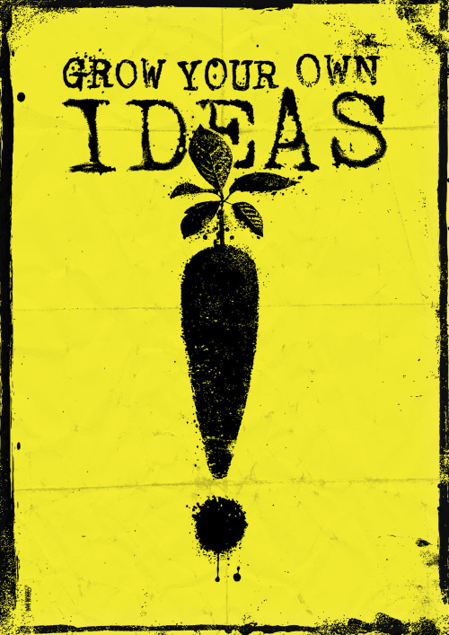 GROW YOUR OWN IDEAS By Daniel Norris - @DanKNorris on Twitter