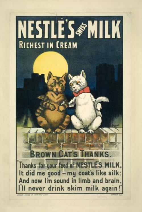 "Got milk? Specifically, Nestle's Swiss Milk? Apparently, according to this ad from between 1893 and 1924 and currently in in the Library's Art and Architecture Collection, it's very important for cats to have it, because it makes them ""sound in limb and brain."" Actually, a while back, we posted the prequel to this ad, in which the brown cat had been drinking - gasp - skim milk instead, and looked rather, well, not sound in limb and brain. His friend set him straight, though, and now they're both fat with coats like silk. A happy ending for a happy Caturday!"