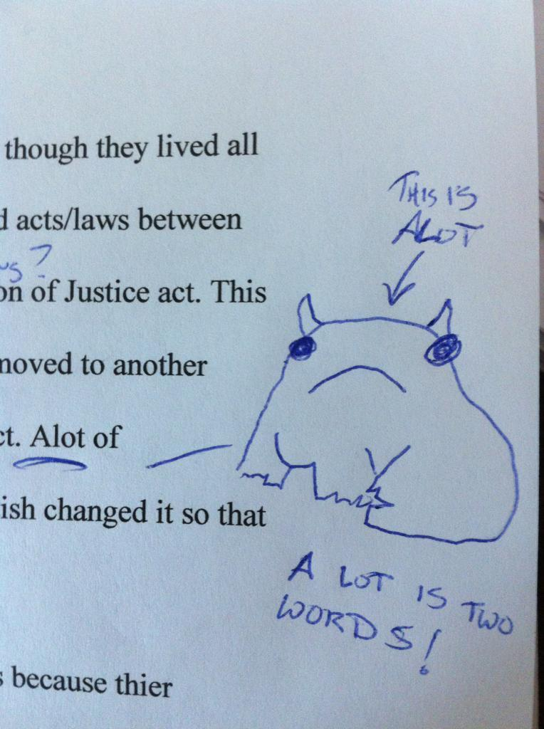 dwsteven:  Alot makes an appearance on a paper concerning the American Revolution. Relevant: http://hyperboleandahalf.blogspot.com/2010/04/alot-is-better-than-you-at-everything.html