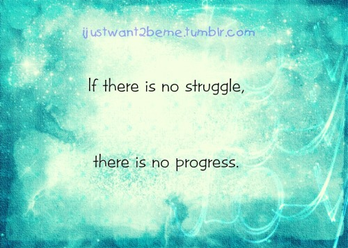 No struggle? No PROGRESS!
