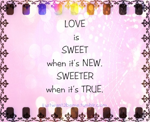 Sweeter when it's TRUE. :)