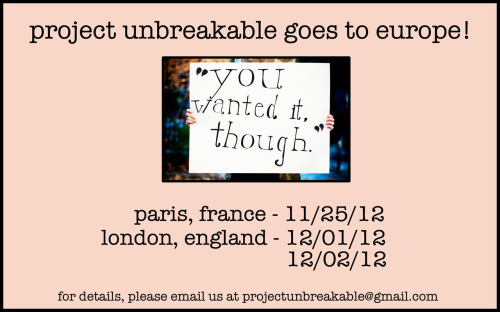 projectunbreakable:  Paris & London photo days! Share, share, share! We are so excited to be able to bring Project Unbreakable to Europe.  Français, françaises, oyez et si vous en avez besoin, participez!
