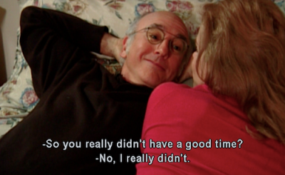 ekline:  You are Larry David. I'm okay with that.