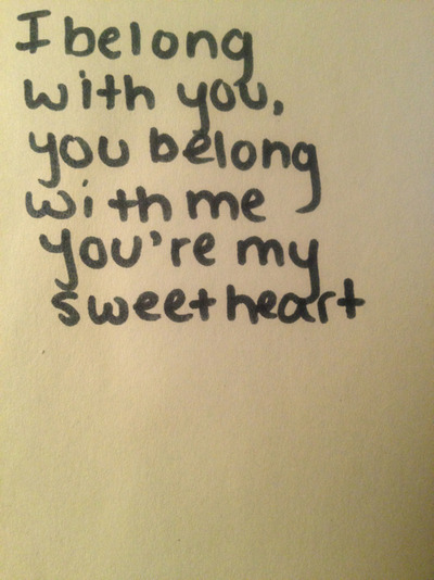 You belong with me sweetheart <3