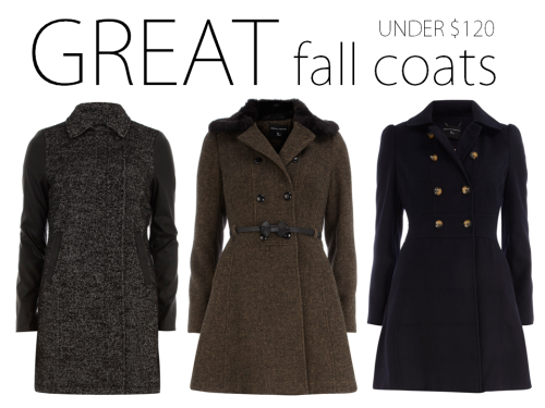 Great Fall coats under $120 This Fall is all about the sleek coat, and these options are as stylish as they are affordable. I love how easily these can add instant style to any outfit— from your everyday jeans and flats, to that little black dress. Here are three options to get you going for the colder days ahead. A little rock n' roll: [Faux] leather and contrast sleeves were all over Fall fashion runways. I'm a bit partial to this sophisticated take on the usual grey wool coat.  Vintage and ladylike: Go Old Hollywood or go home. This shade of brown goes with everything— black, navy, grey, red— especially red, and the fur collar hints at the glamour of the 1950s and 60s.  A timeless classic: This just screams Jackie O on Thanksgiving in Cape Cod. A coat this simple is like a blank canvas. Add a brooch, belt, or printed scarf to make it your own.  Best part? Sign up for the Dorothy Perkins newsletter and you get 15% off your first order AND all orders over $75 receive free shipping. That is what I call a deal.