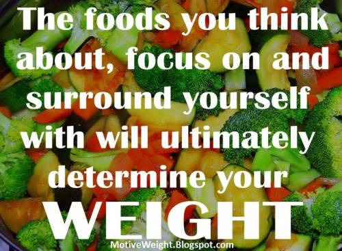 motiveweight:  Focus on the foods that help you lose weight - If it doesn't help you lose weight, don't focus on it…don't even bring it into the house!
