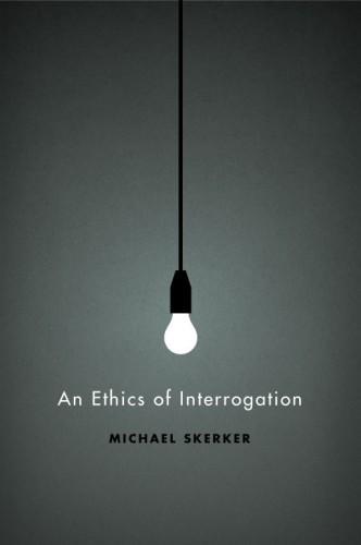 Michael Skerker, An Ethics Of Interrogation.