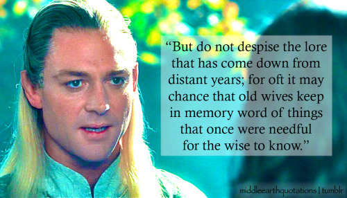 - Celeborn to Boromir, The Fellowship of the Ring, Book II, Farewell to Lórien