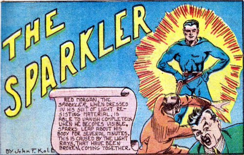 The Sparkler, golden-age superhero, who along with The Flamingo, Rainbow Man, and Sparkman had a name that was unlikely to inspire fear into bad guys.