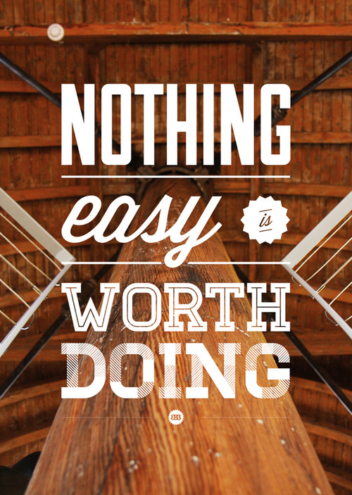 Daily Inspiration - Nothing Easy is Worth Doing Check us out at www.owlrepublic.com