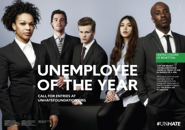 Unemployee Of The Year Excellent campaign from United Colors of Benetton, focusing on the rising unemployment numbers among young people. The campaign is centered around a website, Unhate Foundation, asking young unemployed people for their stories, and their dream projects. The best 100 projects receive $ 5000 each! Again, Benetton manages to highlight the underdog and seek social and societal relevance with their ads. We're fans!