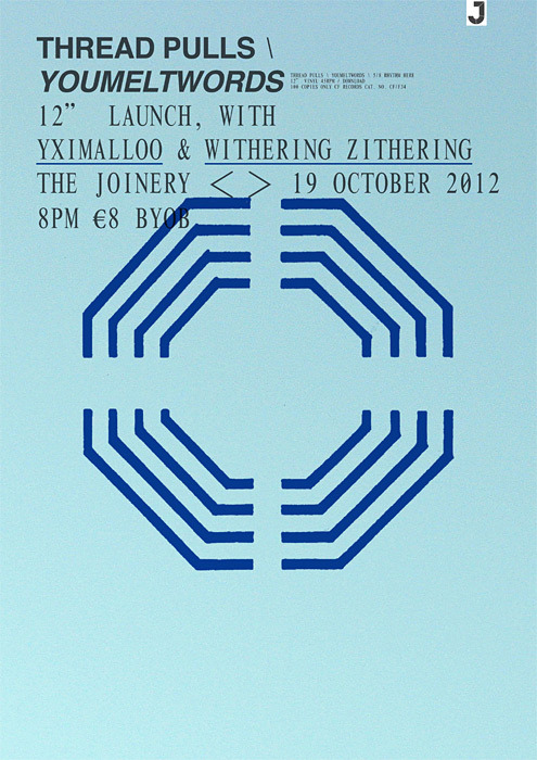 "THREAD PULLS \ YOUMELTWORDS 12"" LAUNCH ‹ › WITH YXIMALLOO & WITHERING ZITHERING ‹ › THE JOINERY ‹ › 19 OCTOBER 2012 ‹ › 8PM €8 BYOB"
