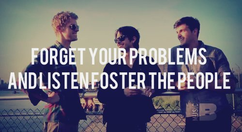 fosterdakid:  Forget your problems.