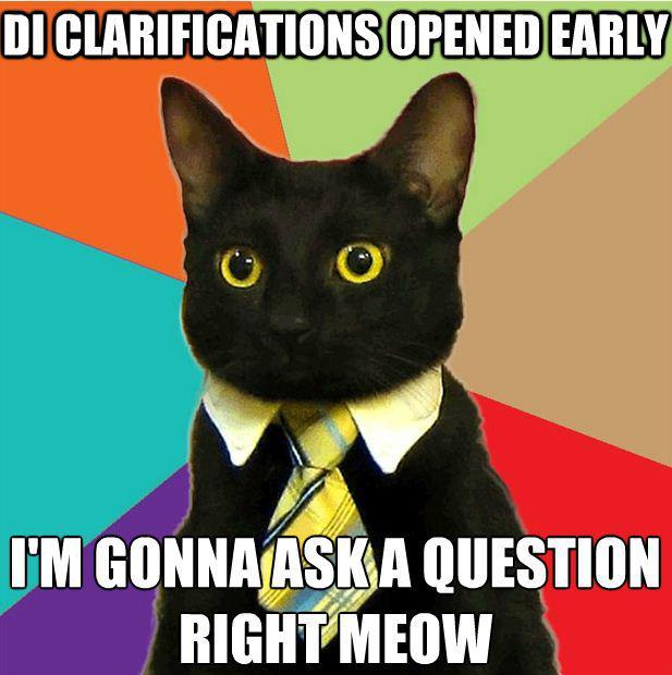 What better way to announce that clarifications are now open than with an internet meme?