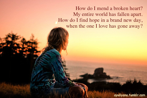(via How do I find hope in a brand new day when the one I love has gone away? | Best Tumblr Love Quotes)