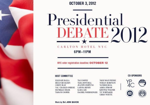 [WATCH PARTY] Presidential Debate 2010 Hosted by @YP4C, the @JIGroup, Morehouse Manhattan Alumni Association, the National Alumnae Association of Spelman College, New York Chapter With special guests CNN's Roland Martin & ormer Governor of New York David Patterson Music by @SuperheroDJ Wednesday, October 3 | 6-11pm (Debate begins at 9pm) Carlton Hotel, located at 88 Madison Avenue New York, NY Submit your RSVP to specialevents@djjonquick.com on or before 3pm Wednesday Please join YP4C, the National Alumnae Association of Spelman College, New York Chapter, the Morehouse Manhattan Alumni Association, Jon Quick and the JI Group as we host the first Presidential Debate watch party at the Carlton Hotel on Wednesday October 3rd from 6 pm to 11 pm. The Carlton Hotel is located at 88 Madison Avenue. It is a free watch party and we expect to have a number of politically interested young professionals, media and special guests. Superhero DJ Jon Quick will be providing the music. Two 50 foot monitors will be used to view the debate! The actual debate starts at 9pm.  In addition, please be aware that Friday, October 12th is your last day available to register to vote in NYC. We will have representatives from the city available with the appropriate forms and information to help you register to vote or change your address, etc. Also, it is important to note that this is not a partisan event. This event is about understanding the issues and making an informed decision on who to vote for on November 6th. The purpose of the watch party is not to advocate for either candidate specifically. Supporters of President Obama and Governor Romney are both welcome to attend and participate in the process.  Please feel free to reach out to me with any questions or concerns. Thanks in advance.  Host Committee Elkhair Balla * Brian Benjamin * Corey Blay * Val Charles-Pierre * Danielle Chase * Tahani Cooper * Tai Cooper * Tara Dowdell * Juanito Fortuno * Latoya Henry * Kara Lee * Rachel Noerdlinger * Nkrumah Pierre * Torian Robinson * Yaneris Rosa * Aisha Stroop * Krystle Walter * Ny Whitaker * Christopher Whyte . The actual debate between President Obama and Governor Mitt Romney will begin at 9 pm.