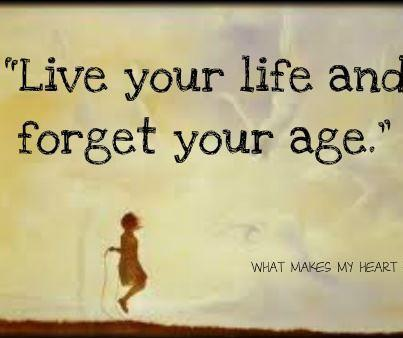 Live your life and forget your age! It's just a number anyways…  Happy Triptrotting
