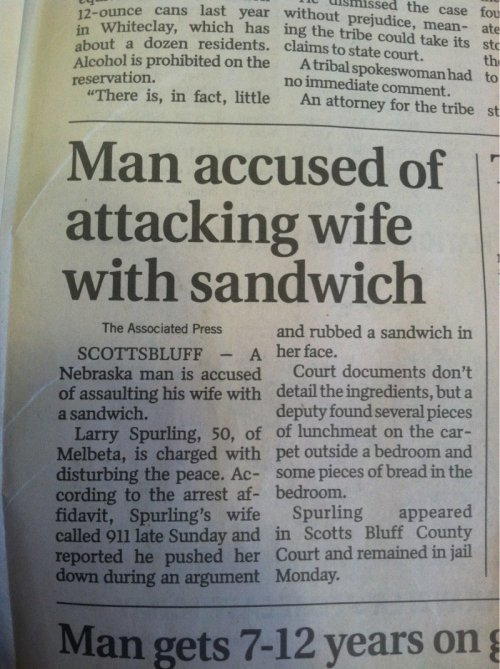 "collegehumor:  Man Accused Of Attacking Wife With Sandwich ""You know I'm allergic to peanuts!"""