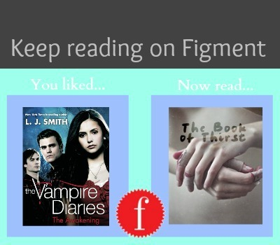 Liked The Vampire Diaries? Read The Book of Thirst on Figment for free! (X)