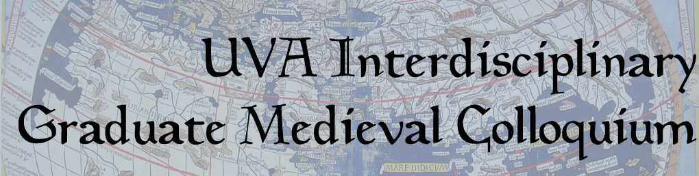 I love working with such cool people. The best thing about being a medievalist is getting to roll- getting medieval- with other medievalists. We make virtue of necessity and transgress all disciplinary bounds and generally have a lot of fun together and occasionally someone (never me) comes up with something brilliant. One of my biggest goals in the great grad school hunt was finding a place with a vibrant medieval community and UVA has one for sure. Life's crazy thus the paucity of posts, but the people are good.